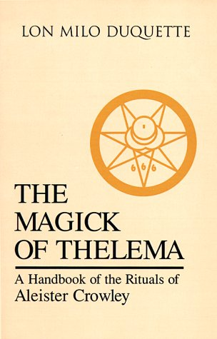 The Magick of Thelema: A Handbook of the Rituals of Aleister Crowley (0877287783) by Lon Milo DuQuette