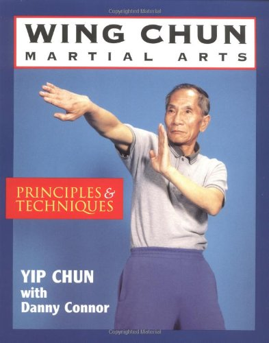 Wing Chun Martial Arts: Principles and Techniques: Chun, Yip and Connor, Danny