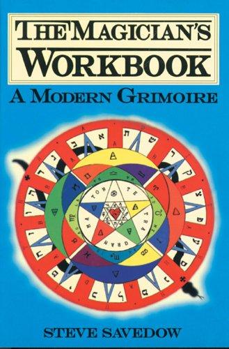 THE MAGICIAN'S WORKBOOK: A Modern Grimoire: Savedow, Steve