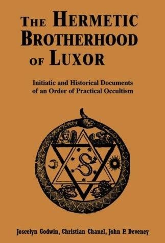 The Hermetic Brotherhood of Luxor: Initiatic and: Godwin, Joscelyn; Chanel,