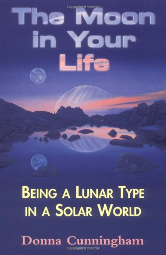 9780877288374: The Moon in Your Life: Being a Lunar Type in a Solar World