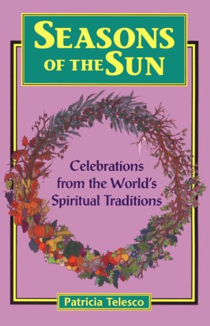 Seasons of the Sun: Celebrations from the World's Spiritual Traditions (0877288720) by Patricia Telesco