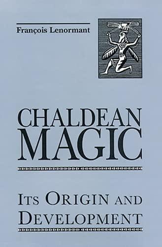 Chaldean Magic: Its Origin and Development: Lenormant, Francois