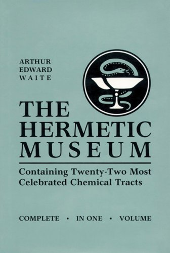 The Hermetic Museum: Containing Twenty-Two Most Celebrated Chemical Tracts