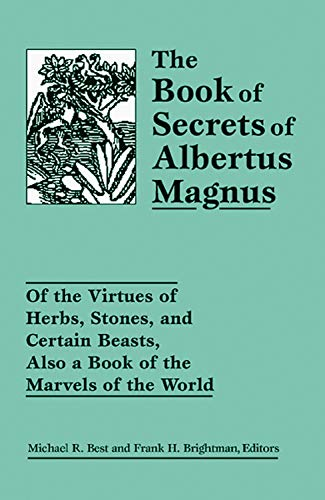 The Book of Secrets of Albertus Magnus: Of the Virtues of Herbs, Stones, and Certain Beasts, Also...