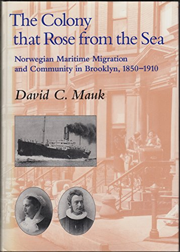 9780877320869: The Colony That Rose from the Sea: Norwegian Maritime Migration and Community in Brooklyn, 1850-1910