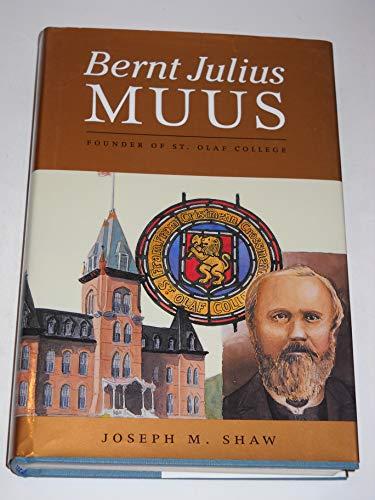Bernt Julius Muus: Founder of St. Olaf: Shaw, Joseph M.
