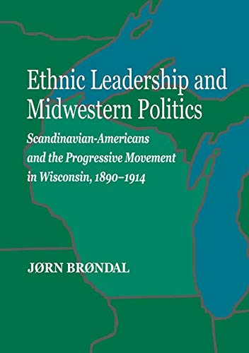 Ethnic Leadership and Midwestern Politics - Scandinavian Americans and the Progressive Movement in ...