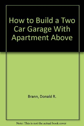 How to Build a Two Car Garage With Apartment Above (Easi-bild home improvement library ; 763): ...