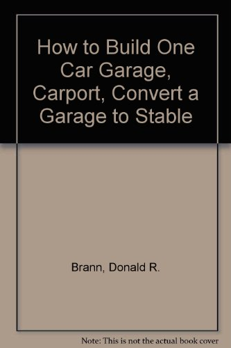 9780877338000: How to Build One Car Garage, Carport, Convert a Garage to Stable