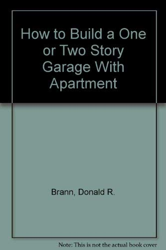 How to Build a One or Two Story Garage With Apartment (Easi-bild): Donald R. Brann