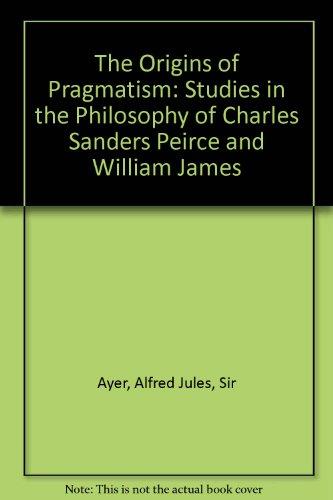 9780877355014: The Origins of Pragmatism: Studies in the Philosophy of Charles Sanders Peirce and William James