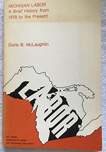 Michigan Labor a Brief History from 1818: Doris B. McLaughlin