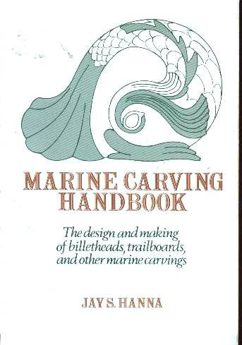 MARINE CARVING HANDBOOK The Design and Making of Billetheads, Trailboards, and Other Marine ...