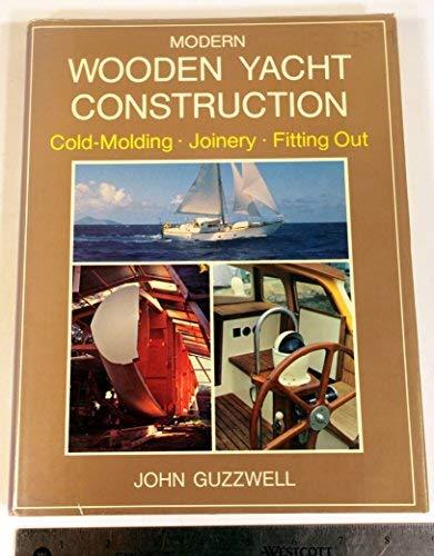 Modern Wood Yacht Construction: Guzzwell, John