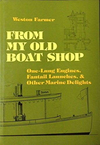 From My Old Boat Shop: One-Lung Engines, Fantail Launches and Other Marine Delights: Farmer, Weston