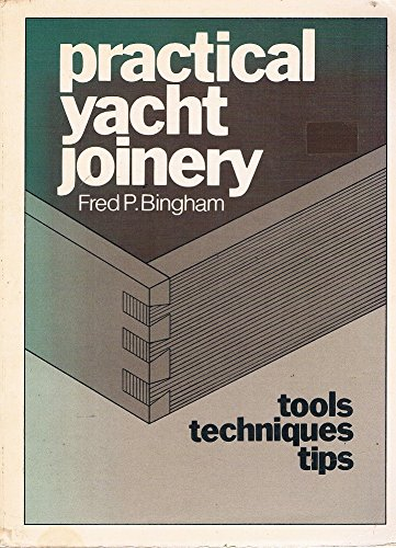 Practical Yacht Joinery - Tools, Techniques, Tips