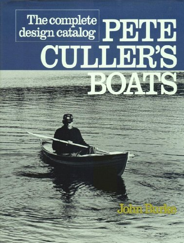 Pete Culler's Boats The Complete Design Catalog: Burke, John