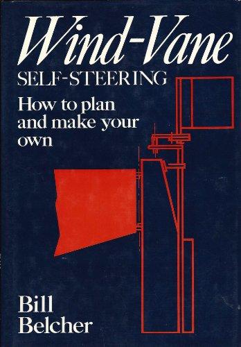 Wind-Vane Self-Steering: How to Plan and Make: Bill Belcher