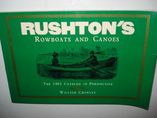 Rushton's Rowboarts and Canoes the 1903 Catalog: Crowley, William