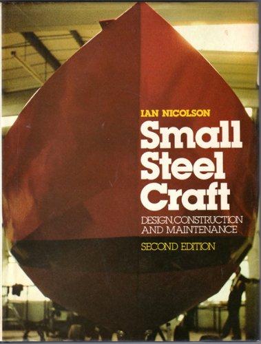 Small Steel Craft: Design, Construction and Maintenance: Nicolson, Ian