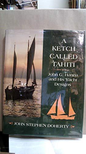 9780877422099: A Ketch Called Tahiti: John G. Hanna and His Yacht Designs