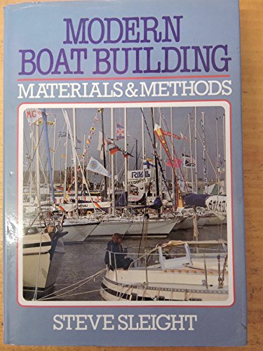 Modern Boat Building: Materials and Methods: Steve Sleight
