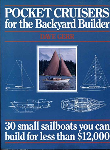 Pocket Cruisers for the Backyard Builder: 30 Small Sailboats You Can Build for Less Than $12,000: ...