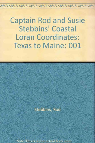 9780877422754: Captain Rod and Susie Stebbins' Coastal Loran Coordinates: Texas to Maine, Vol 1
