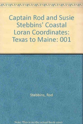 9780877422754: 001: Captain Rod and Susie Stebbins' Coastal Loran Coordinates: Texas to Maine, Vol 1