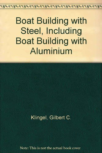 Boatbuilding With Steel: Including Boatbuilding With Aluminum: Klingel, Gilbert C.