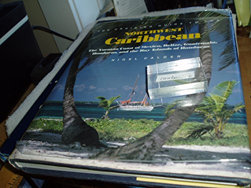 9780877423034: The Cruising Guide to the Northwest Caribbean: The Yucatan Coast of Mexico, Belize, Guatemala, Honduras, and the Bay Islands of Honduras