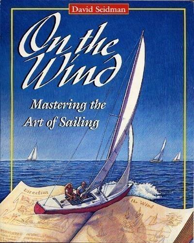 On the Wind: Mastering the Art of Sailing: Seidman, David