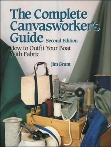 9780877423355: The Complete Canvas Worker's Guide: How to Outfit Your Boat with Fabric