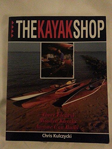 9780877423676: The Kayak Shop: Three Elegant Wooden Kayaks Anyone Can Build