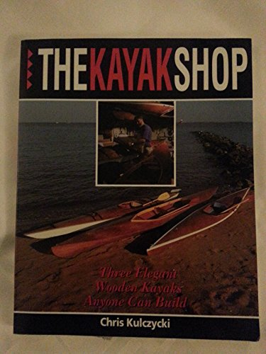 9780877423676: The Kayak Shop: Three Elegant Wooden Kayaks Anyone Can Build