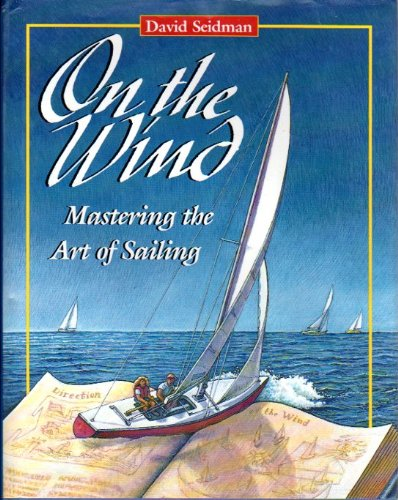 9780877423829: On the Wind: Mastering the Art of Sailing