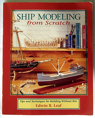 9780877423898: Ship Modeling from Scratch: Tips and Techniques for Building Without Kits