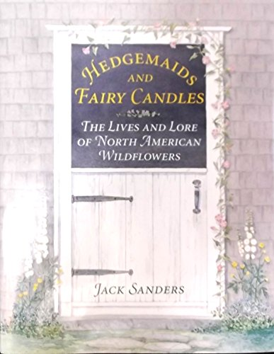 Hedgemaids and Fairy Candles: The Lives and Lore of North American Wildflowers: Sanders, Jack