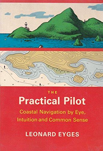 The Practical Pilot: Coastal Navigation by Eye,: Eyges, Leonard A.