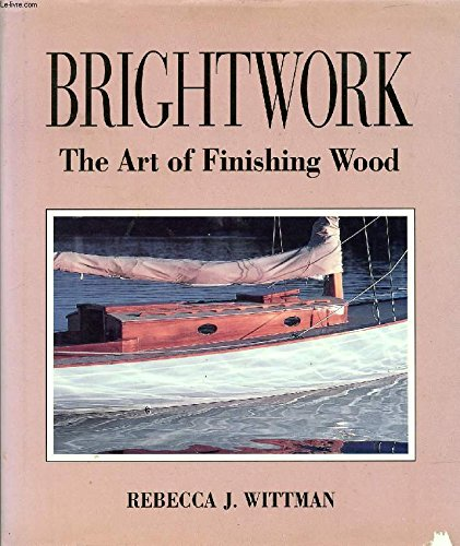 9780877429845: Brightwork: The Art of Finishing Wood