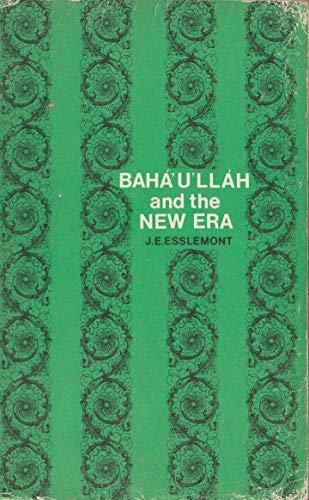 Baha' U' LLah and the new era: An introduction to the Baha 'i' Faith: Esslemont...