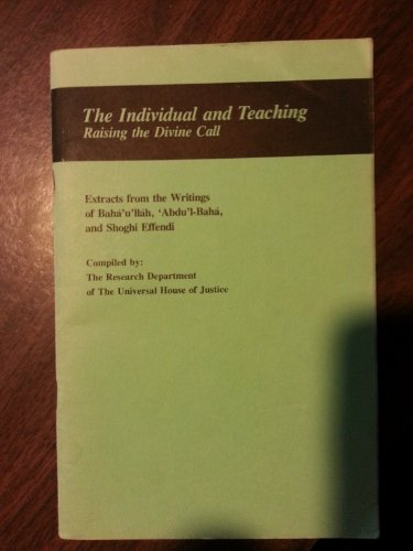 The Individual and Teaching: Raising the Divine Call (Extracts from the Writings of Baha'u&#...