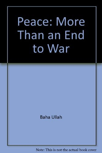 9780877432043: Peace More Than an End to War : Selections from the Writings of Baha'u'llah, the Bab, Abdu'l-Baha, Shoghi Effendi, and the Universal House of Justice