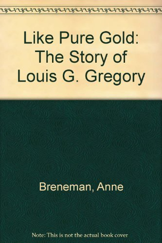 Like Pure Gold: The Story of Louis G. Gregory: Breneman, Anne