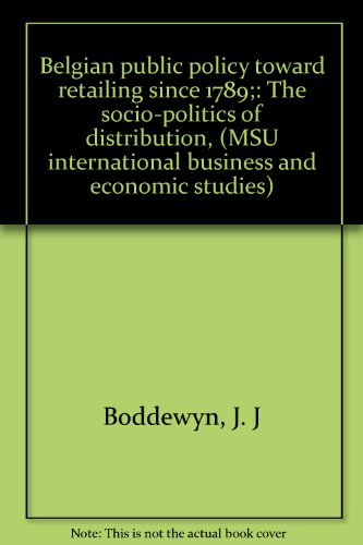 Belgian Public Policy Toward Retailing Since 1789 : The Socio-Politics of Distribution: J.J. ...