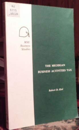 9780877441106: The Michigan business activities tax;: Value-added taxation in the subnational economy (MSU business studies)