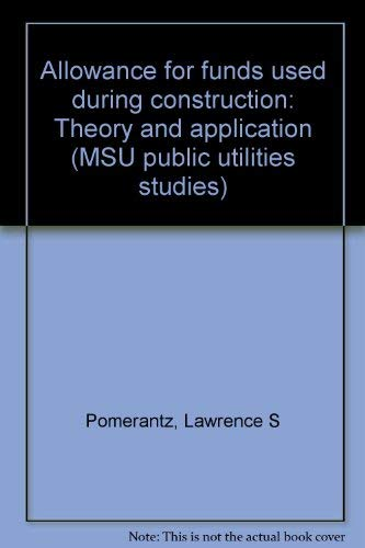 9780877441359: Allowance for Funds Used During Construction: Theory and Application (MSU public utilities studies)
