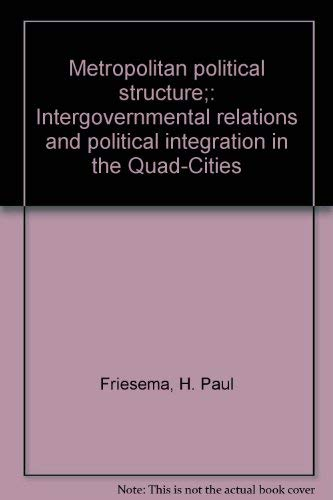 Metropolitan Political Structure : Inter-Governmental Relations and Political Integration in the ...