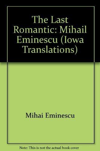 The Last Romantic: Mihail Eminescu (Iowa Translations): Mihai Eminescu
